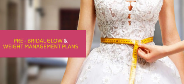 PRE – BRIDAL GLOW & WEIGHT MANAGEMENT PLANS